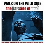Walk On The Wild Side - The Jazz Side Of Mod