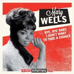 Mary Wells Bye Bye Baby I Don T Want To Take A Chance