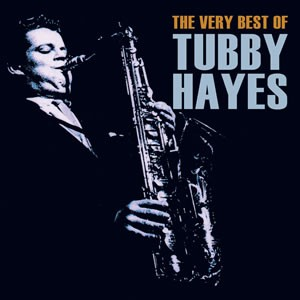 The Very Best Of Tubby Hayes