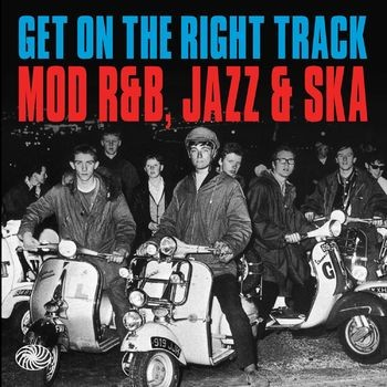 Get On The Right Track - Mod R&B, Jazz And Ska