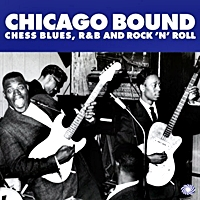 Chicago Bound - Chess Blues, R&B And Rock N Roll