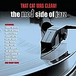 That Cat Was Clean - The Mod Side Of Jazz