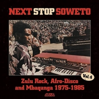 Next Stop Soweto Vol 4 - Zulu Rock, Afro-Disco And Mbaqaunga 1975-1985
