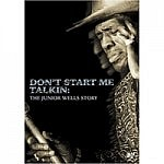 Don'T Start Me Talkin: The Junior Wells Story