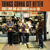Things Gonna Get Better - Street Funk And Jazz Grooves 1970-1977