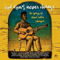 God Don'T Never Change - The Songs Of Blind Willie Johnson