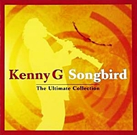 Songbird - The Ultimate Kenny G Collection