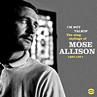 I'M Not Talking - The Song Stylings Of Mose Allison 1957-71