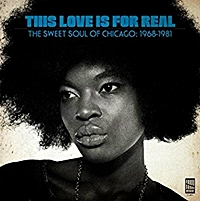 This Love Is Real - The Sweet Soul Of Chicago 1968-1981