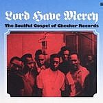 Lord Have Mercy - The Soulful Gospel Of Checker Records