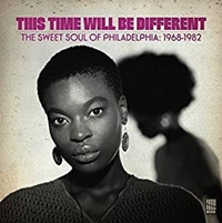 This Time It Will Be Different - The Sweet Soul Of Philadelphia 1968-1982