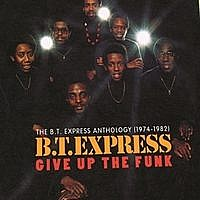Give Up The Funk: The B.T. Express Anthology 1974-1982