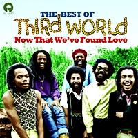 Now That We'Ve Found Love - The Best Of Third World