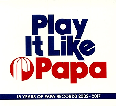Play It Like Papa - 15 Years Of Papa Records 2002-2017