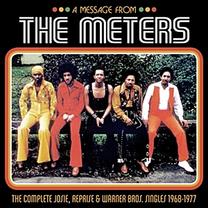 A Message From The Meters - Complete Josie Reprise And Warner Bros Singles 1968-1977