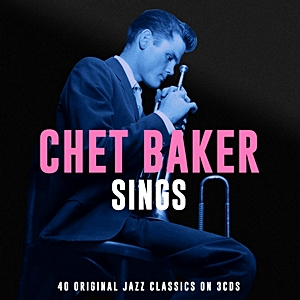 Chet Baker Sings - 40 Original Vocal Jazz Classics On 3Cds