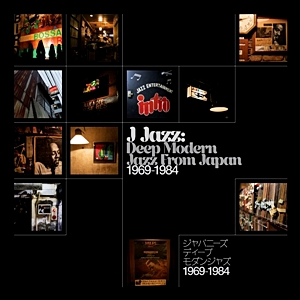J-Jazz – Deep Modern Jazz From Japan 1969-1984