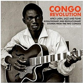 Soul Jazz Records Presents Congo Revolution: Afro-Latin, Jazz And Funk Evolutionary And Revolutionary Sounds From The Two Congos (RSD 18 Jazz )