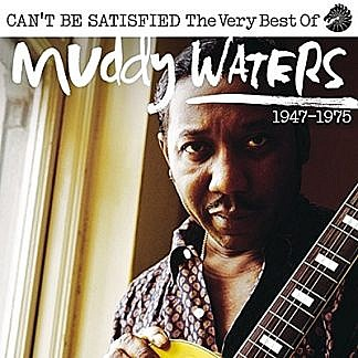 Can'T Be Satisfied - The Very Best Of Muddy Waters 1947-1975
