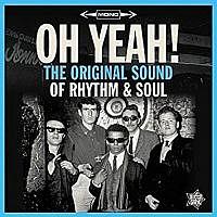 Oh Yeah!: The Original Sound Of Rhythm & Soul