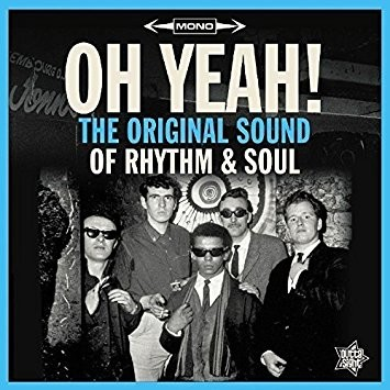 Oh Yeah!: The Original Sound Of Rhythm & Soul