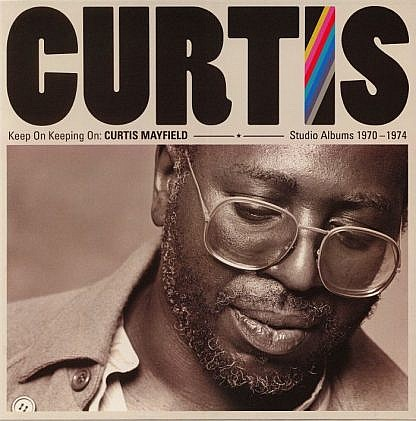 Keep On Keeping On - Curtis Mayfield Studio Albums 1970-1974 (Pre-Order due 22-02-19)