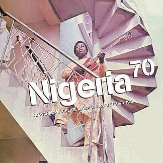 Nigeria 70: No Wahala: Highlife, Afro-Funk & Juju 1973 -1987
