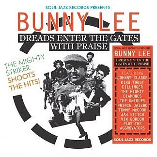 Soul Jazz Records Presents Bunny Lee: Dreads Enter The Gates With Praise – The Mighty Striker Shoots The Hits!