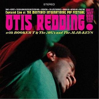 Just Do It One More Time! Otis Redding With Booker T. & The M.G.'S And The Mar-Keys Captured Live At The Monterey International Pop Festival