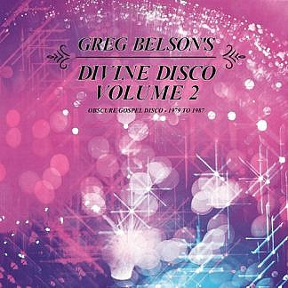 Greg Belson'S Divine Disco Volume Two: Obscure Gospel Disco (1979-1987)