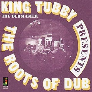 King Tubby Presents The Roots Of Dub