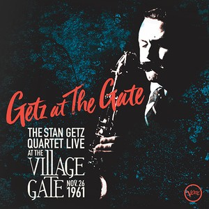 Getz At The Gate - Stan Getz Quartet Live At The Village Vanguard Nov 26Th 1961