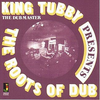 King Tubby The Dubmaster Presents Dub From The Roots