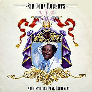 Sir John Roberts And The Sophisticated Funk Orchestra