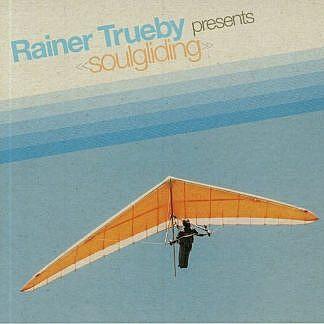 Rainer Trueby Presents Soulgliding