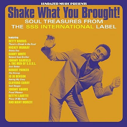 Shake What You Brought ! Soul Treasures From The Sss International Label