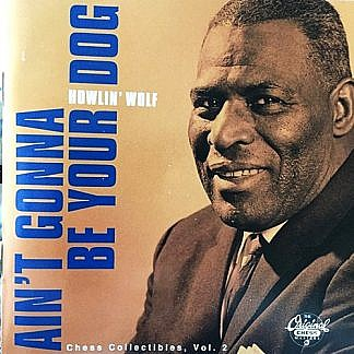 Howlin' Wolf / Ain'T Gonna Be Your Dog
