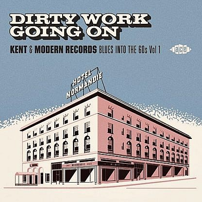 Dirty Work Going On - Kent Modern Records Blues Into The 60S Viol 1