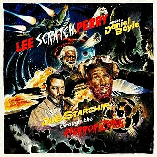 Lee Scratch Perry Meets Daniel Boyle To Drive The Dub Starship Through The Horror Zone