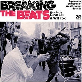Breaking The Beats: A Personal Selection Of West London Sounds