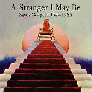 A Stranger I May Be - Savoy Gospel 1954-1986