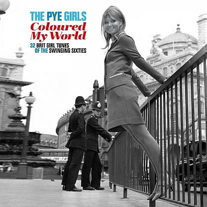 The Pye Girls Coloured My World; (32 Brit Girl Tunes Of The Swinging Sixties)