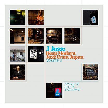 J Jazz Volume 3: Deep Modern Jazz From Japan (Pre-order: Due 26th Feb 2021)