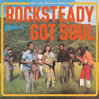 Soul Jazz Records Presents Rock Steady Got Soul