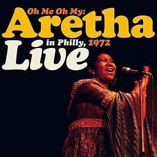 Oh Me, Oh My: Aretha Live In Philly 1972